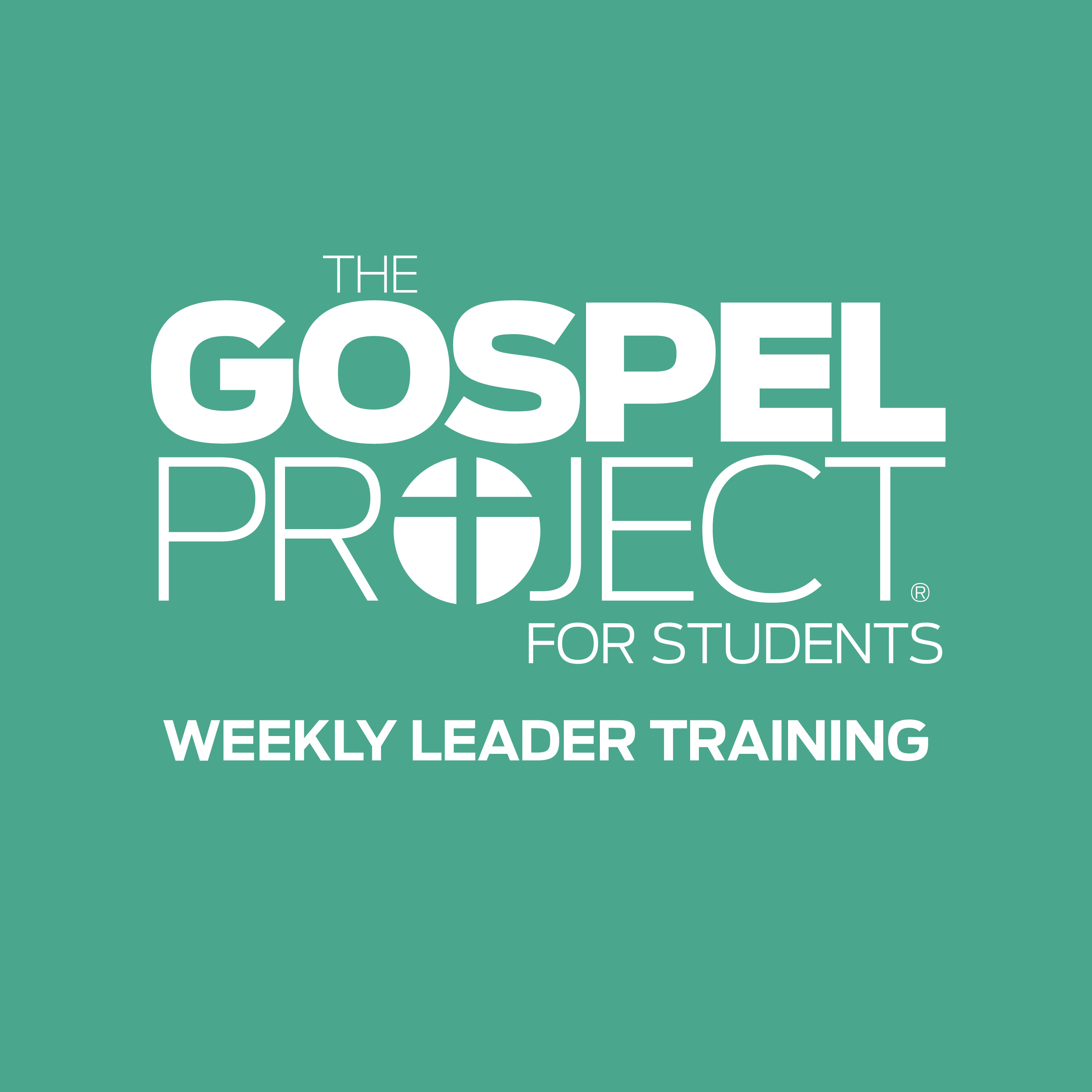 The Gospel Project for Students Weekly Leader Training